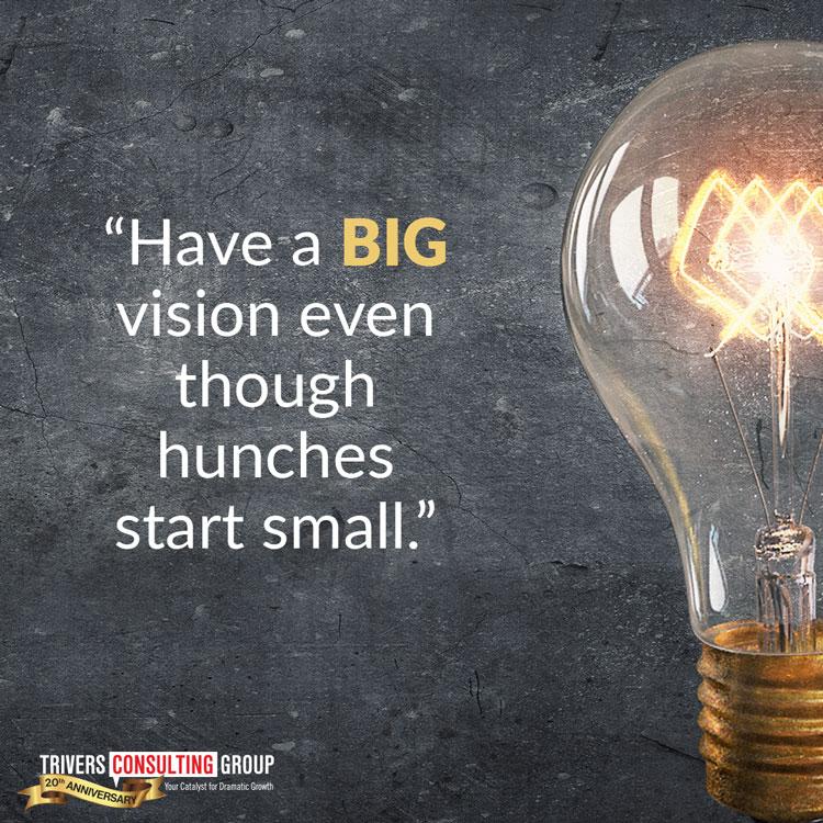 Have a big vision